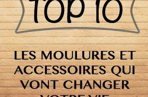 Top 10 des moulures et accessoires qui vont changer votre vie