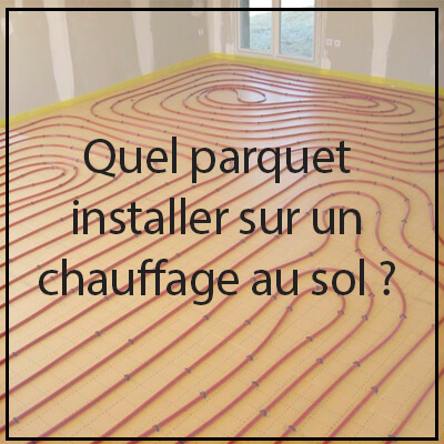 quel parquet pour un chauffage au sol conseils recommandations. Black Bedroom Furniture Sets. Home Design Ideas